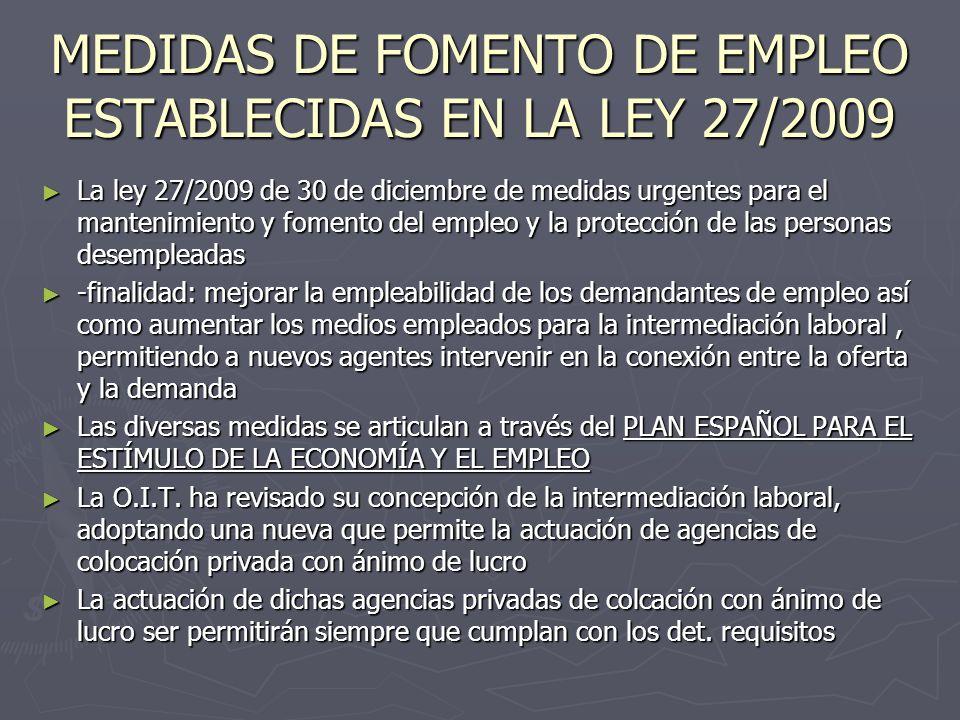 MEDIDAS DE FOMENTO DE EMPLEO ESTABLECIDAS EN LA LEY 27/2009 La ley 27/2009 de 30 de diciembre de medidas urgentes para el mantenimiento y fomento del