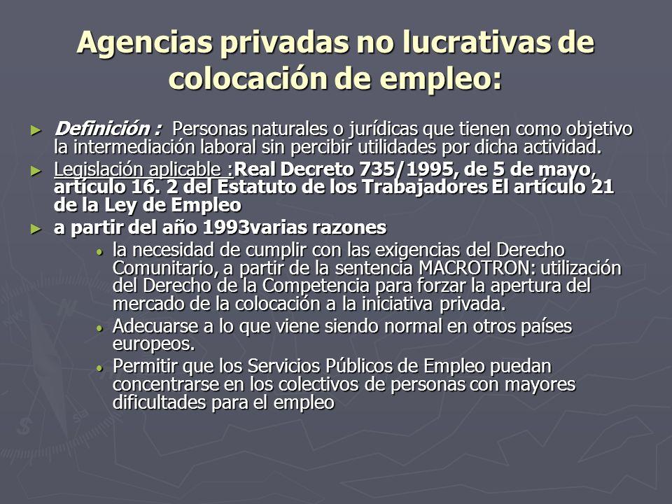 Agencias privadas no lucrativas de colocación de empleo: Definición : Personas naturales o jurídicas que tienen como objetivo la intermediación labora