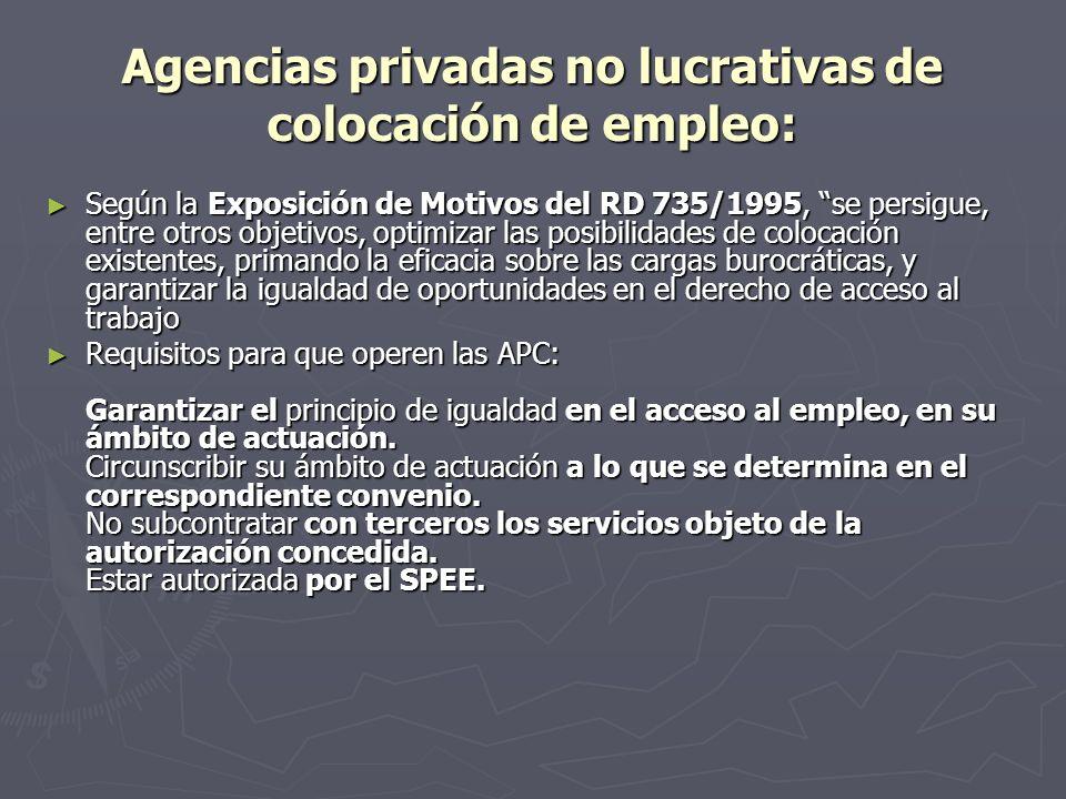 Agencias privadas no lucrativas de colocación de empleo: Según la Exposición de Motivos del RD 735/1995, se persigue, entre otros objetivos, optimizar
