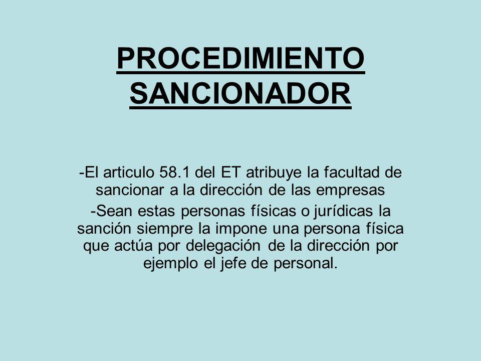 PROCEDIMIENTO SANCIONADOR -El articulo 58.1 del ET atribuye la facultad de sancionar a la dirección de las empresas -Sean estas personas físicas o jur