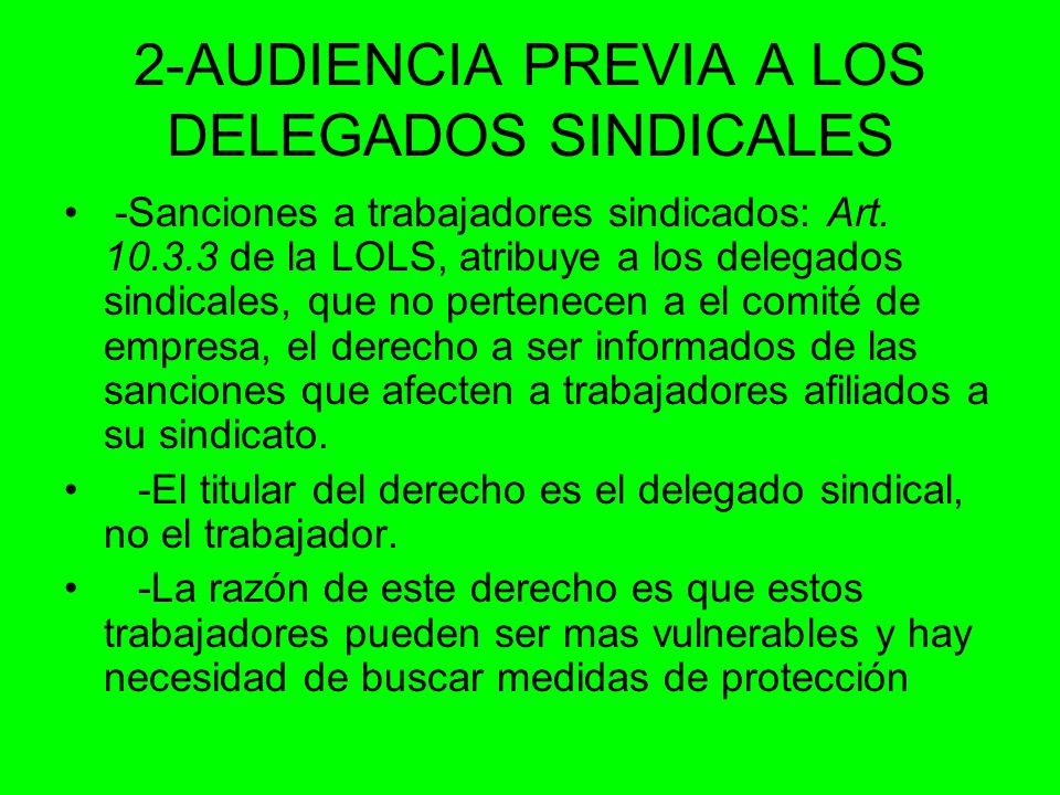 2-AUDIENCIA PREVIA A LOS DELEGADOS SINDICALES -Sanciones a trabajadores sindicados: Art. 10.3.3 de la LOLS, atribuye a los delegados sindicales, que n