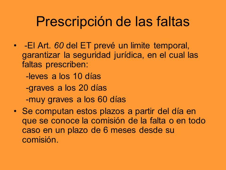 Prescripción de las faltas -El Art. 60 del ET prevé un limite temporal, garantizar la seguridad jurídica, en el cual las faltas prescriben: -leves a l