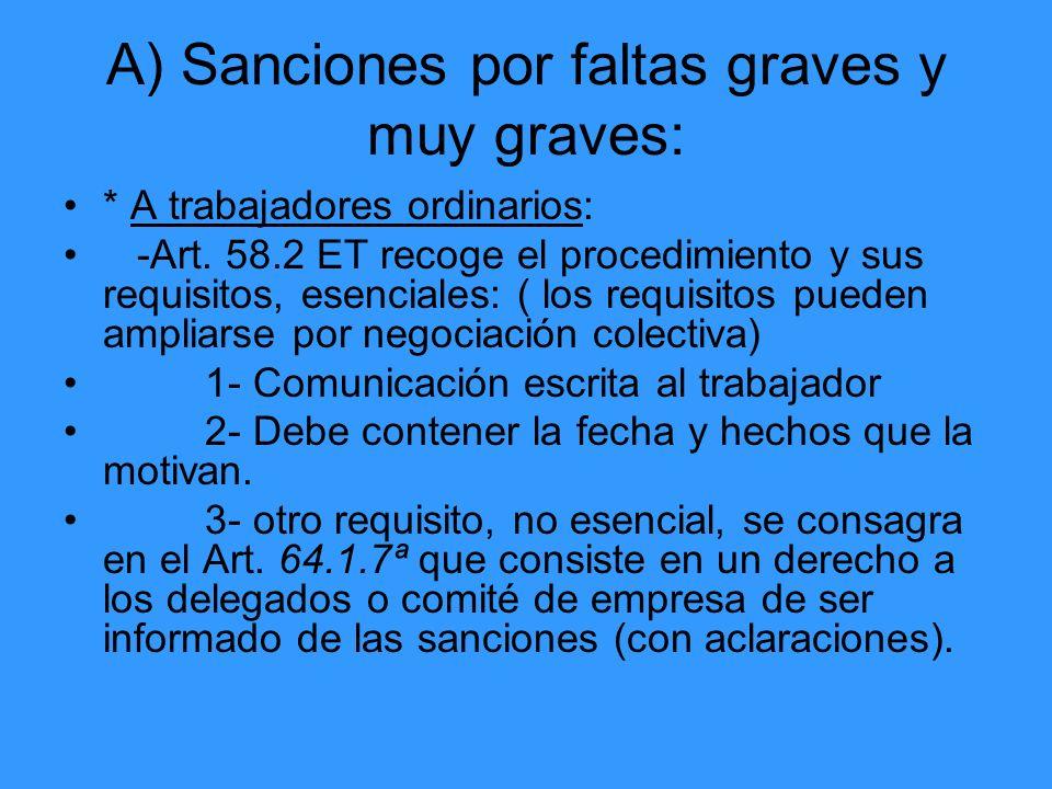 A) Sanciones por faltas graves y muy graves: * A trabajadores ordinarios: -Art. 58.2 ET recoge el procedimiento y sus requisitos, esenciales: ( los re
