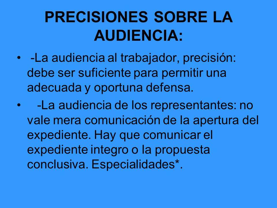 PRECISIONES SOBRE LA AUDIENCIA: -La audiencia al trabajador, precisión: debe ser suficiente para permitir una adecuada y oportuna defensa. -La audienc