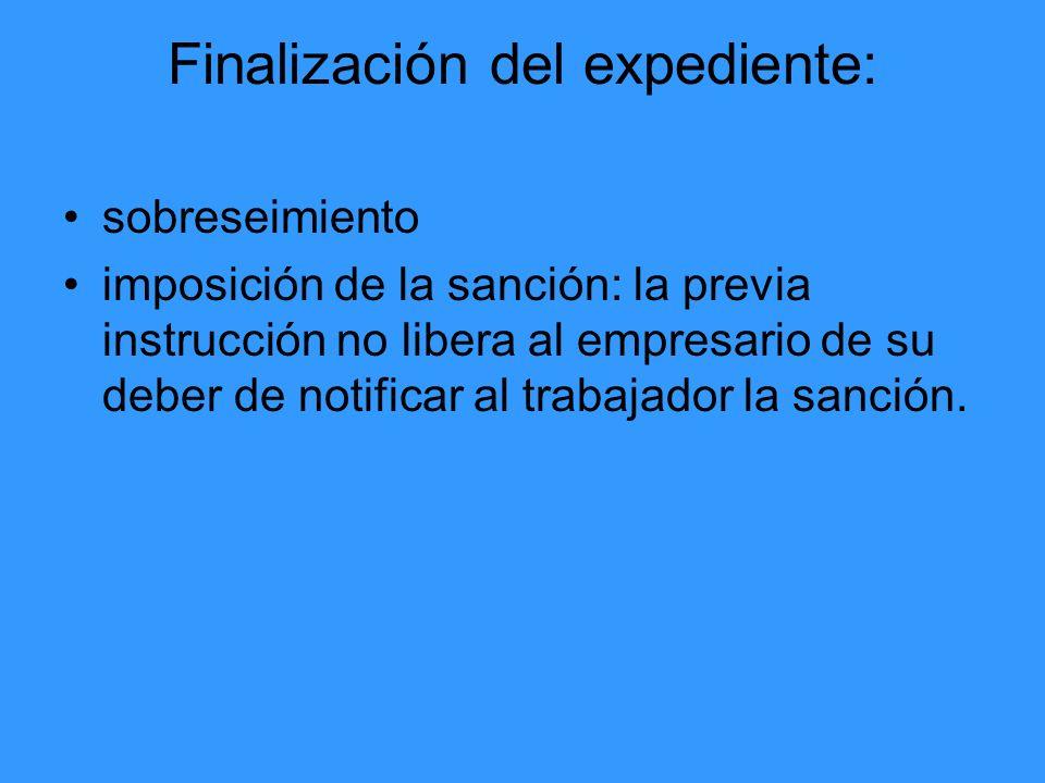 Finalización del expediente: sobreseimiento imposición de la sanción: la previa instrucción no libera al empresario de su deber de notificar al trabaj