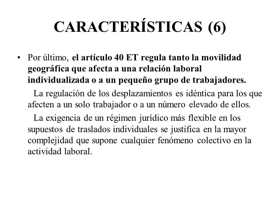 CARACTERÍSTICAS (6) Por último, el artículo 40 ET regula tanto la movilidad geográfica que afecta a una relación laboral individualizada o a un pequeñ