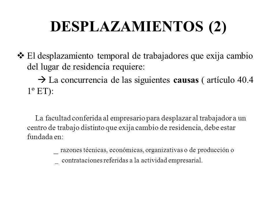 DESPLAZAMIENTOS (2) El desplazamiento temporal de trabajadores que exija cambio del lugar de residencia requiere: La concurrencia de las siguientes ca