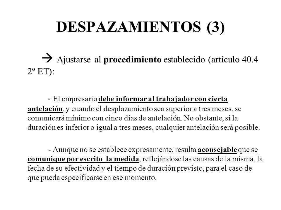 DESPAZAMIENTOS (3) Ajustarse al procedimiento establecido (artículo 40.4 2º ET): - El empresario debe informar al trabajador con cierta antelación, y