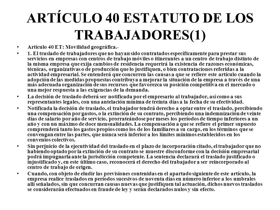 ARTÍCULO 40 ESTATUTO DE LOS TRABAJADORES(1) Artículo 40 ET: Movilidad geográfica.- 1. El traslado de trabajadores que no hayan sido contratados especí
