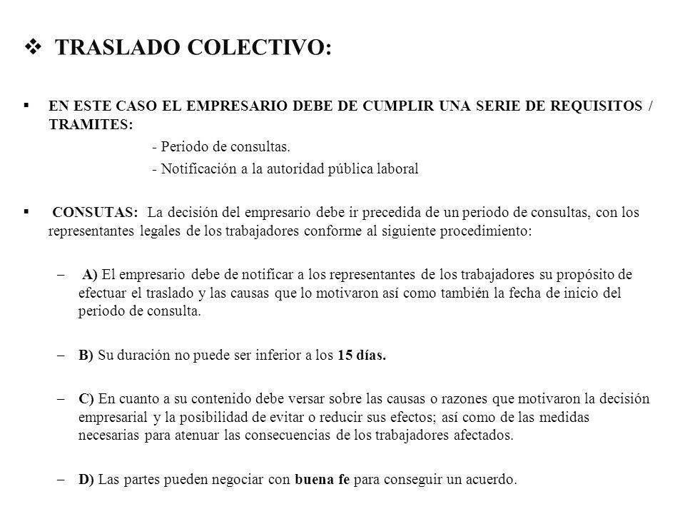 TRASLADO COLECTIVO: EN ESTE CASO EL EMPRESARIO DEBE DE CUMPLIR UNA SERIE DE REQUISITOS / TRAMITES: - Periodo de consultas. - Notificación a la autorid