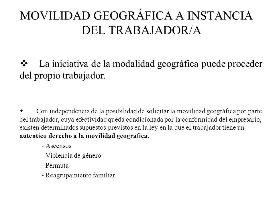 MOVILIDAD GEOGRÁFICA A INSTANCIA DEL TRABAJADOR/A La iniciativa de la modalidad geográfica puede proceder del propio trabajador. Con independencia de