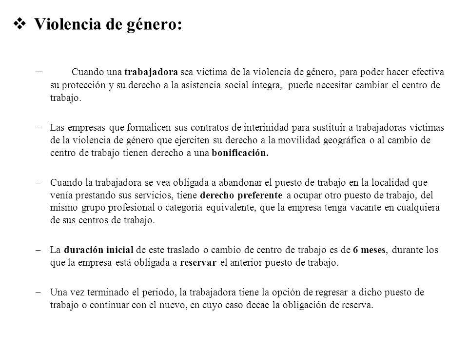 Violencia de género: – Cuando una trabajadora sea víctima de la violencia de género, para poder hacer efectiva su protección y su derecho a la asisten