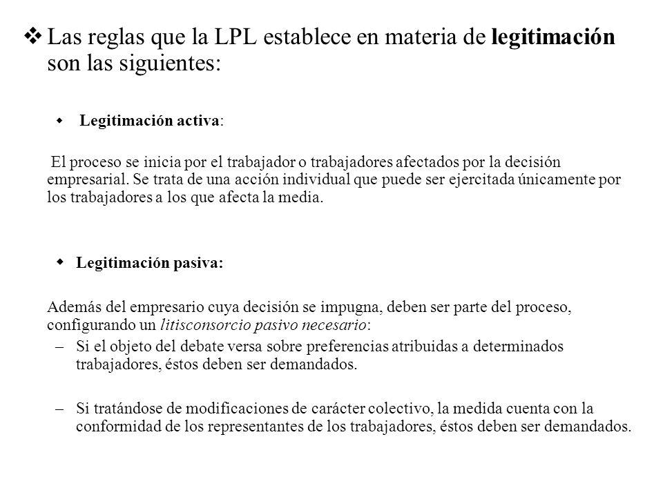 Las reglas que la LPL establece en materia de legitimación son las siguientes: Legitimación activa: El proceso se inicia por el trabajador o trabajado