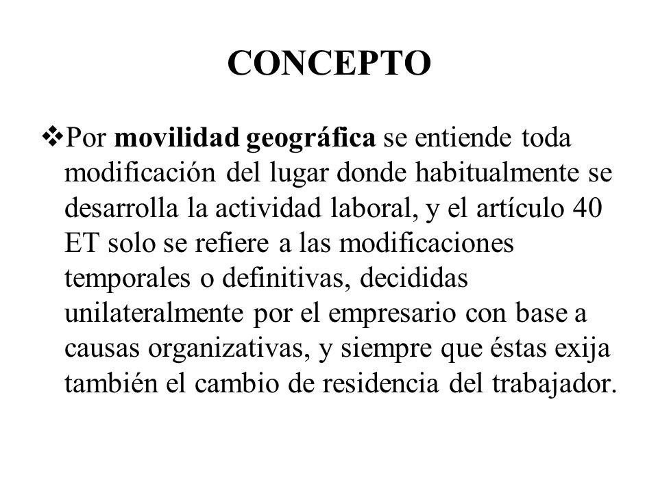 CONCEPTO Por movilidad geográfica se entiende toda modificación del lugar donde habitualmente se desarrolla la actividad laboral, y el artículo 40 ET