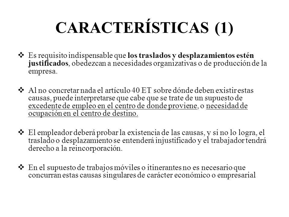 CARACTERÍSTICAS (1) Es requisito indispensable que los traslados y desplazamientos estén justificados, obedezcan a necesidades organizativas o de prod