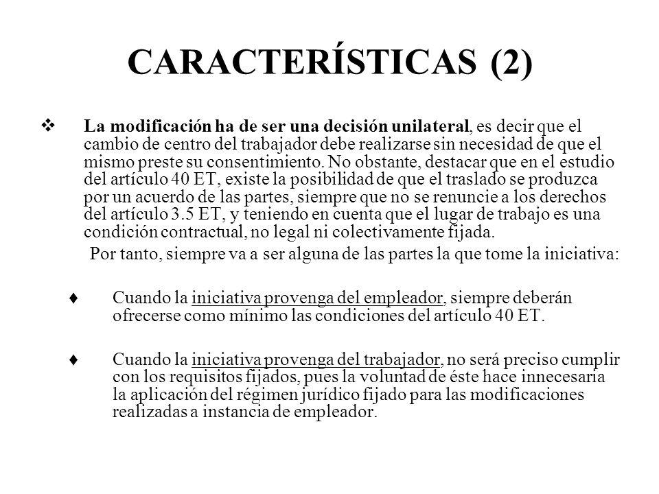 CARACTERÍSTICAS (2) La modificación ha de ser una decisión unilateral, es decir que el cambio de centro del trabajador debe realizarse sin necesidad d