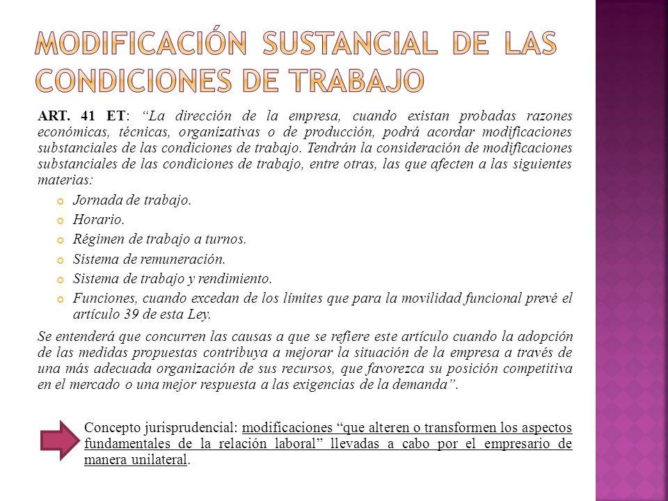 ART. 41 ET: La dirección de la empresa, cuando existan probadas razones económicas, técnicas, organizativas o de producción, podrá acordar modificacio