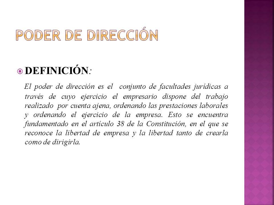 DEFINICIÓN: El poder de dirección es el conjunto de facultades jurídicas a través de cuyo ejercicio el empresario dispone del trabajo realizado por cu