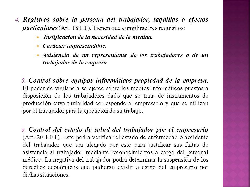 4. Registros sobre la persona del trabajador, taquillas o efectos particulares (Art. 18 ET). Tienen que cumplirse tres requisitos: Justificación de la