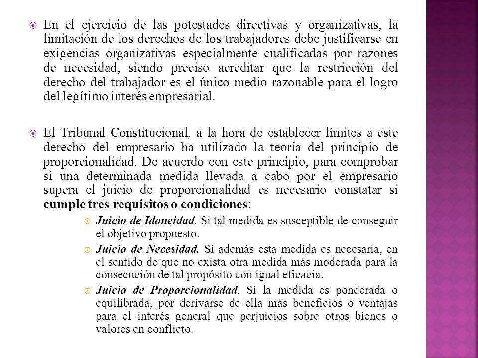En el ejercicio de las potestades directivas y organizativas, la limitación de los derechos de los trabajadores debe justificarse en exigencias organi
