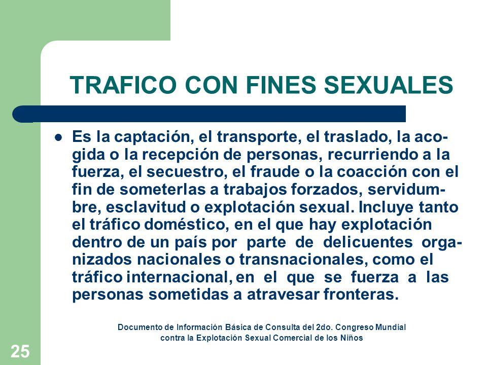 25 TRAFICO CON FINES SEXUALES Es la captación, el transporte, el traslado, la aco- gida o la recepción de personas, recurriendo a la fuerza, el secues