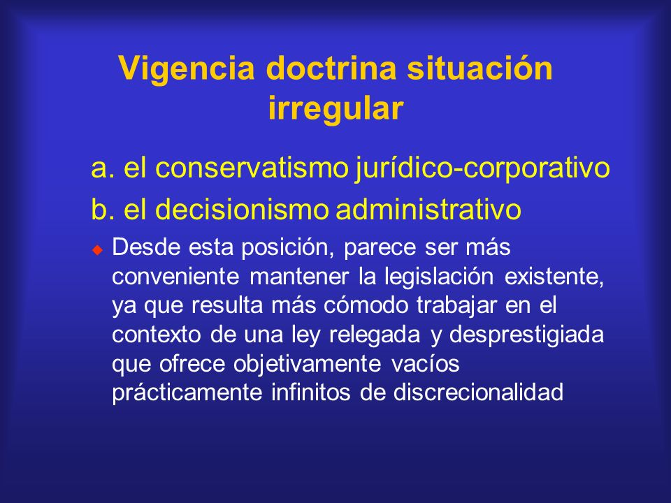 Vigencia doctrina situación irregular a. el conservatismo jurídico-corporativo b. el decisionismo administrativo Desde esta posición, parece ser más c