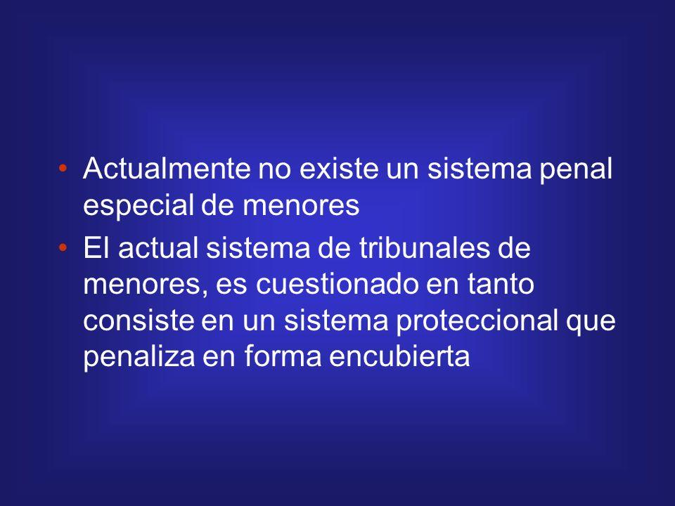 Actualmente no existe un sistema penal especial de menores El actual sistema de tribunales de menores, es cuestionado en tanto consiste en un sistema