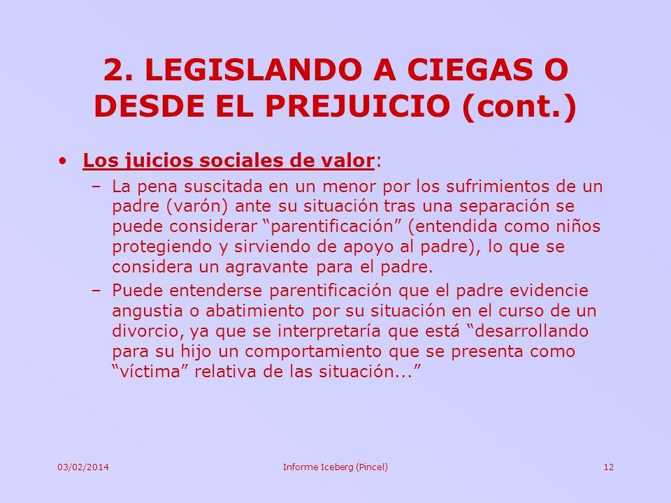 03/02/2014Informe Iceberg (Pincel)12 Los juicios sociales de valor: –La pena suscitada en un menor por los sufrimientos de un padre (varón) ante su si