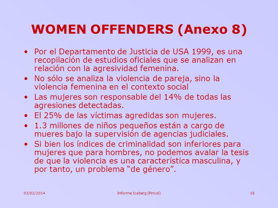 03/02/2014Informe Iceberg (Pincel)18 WOMEN OFFENDERS (Anexo 8) Por el Departamento de Justicia de USA 1999, es una recopilación de estudios oficiales