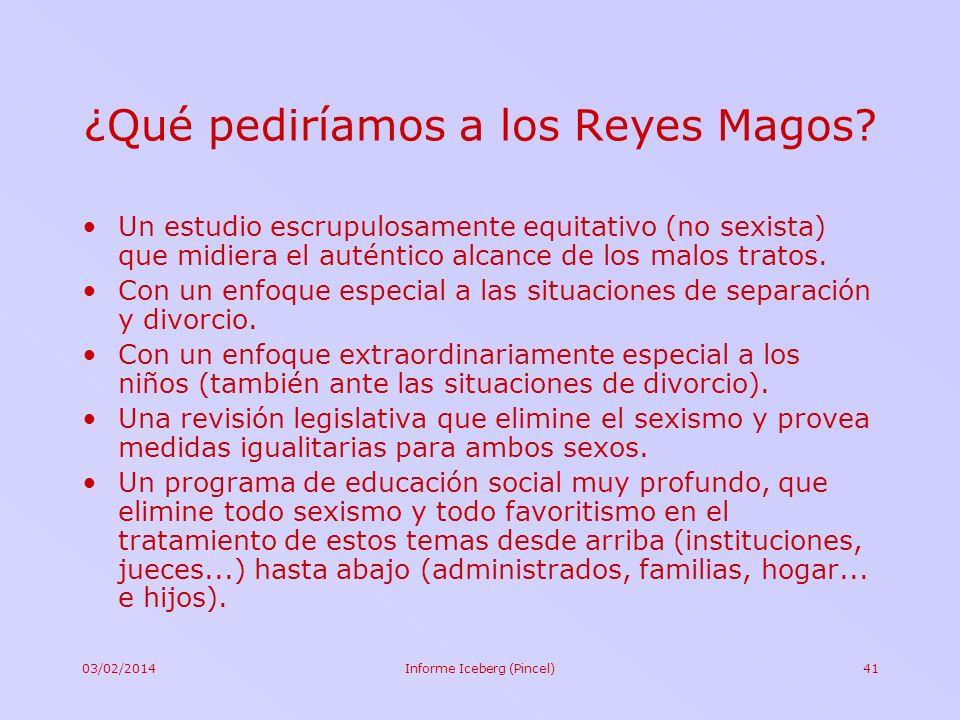 03/02/2014Informe Iceberg (Pincel)41 ¿Qué pediríamos a los Reyes Magos? Un estudio escrupulosamente equitativo (no sexista) que midiera el auténtico a