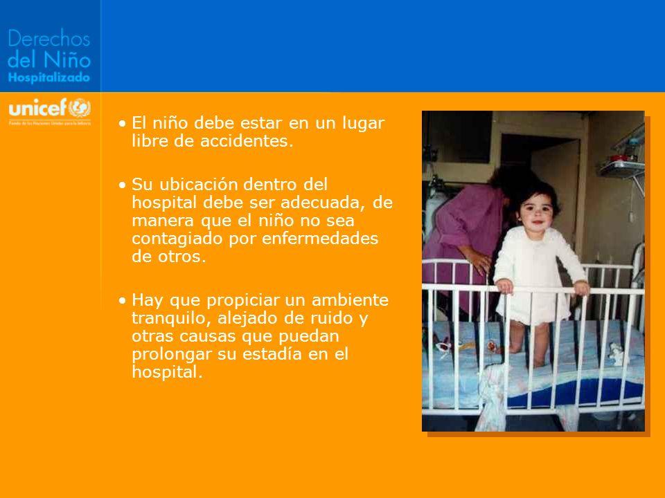 El niño debe estar en un lugar libre de accidentes. Su ubicación dentro del hospital debe ser adecuada, de manera que el niño no sea contagiado por en