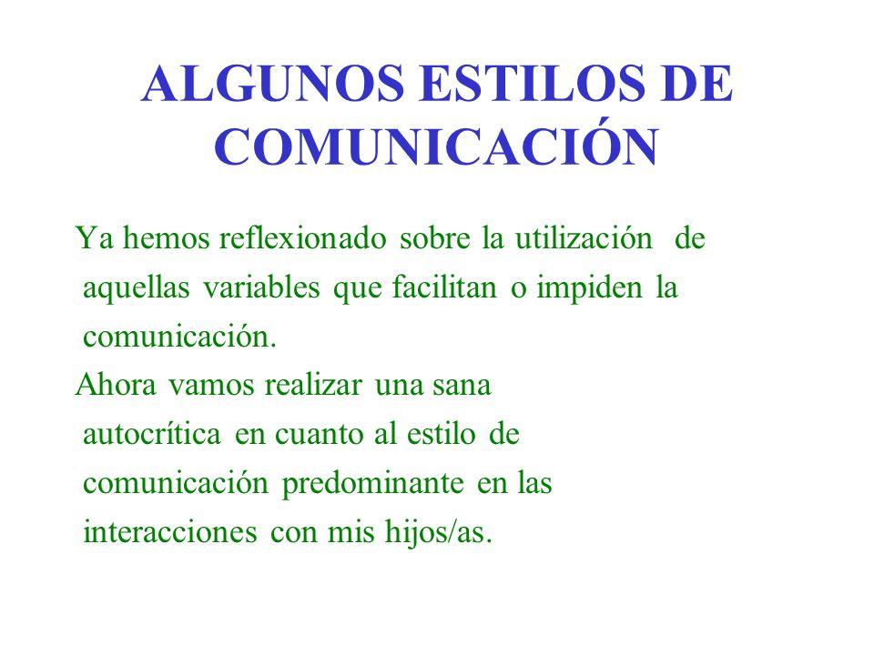 ALGUNOS ESTILOS DE COMUNICACIÓN Ya hemos reflexionado sobre la utilización de aquellas variables que facilitan o impiden la comunicación. Ahora vamos