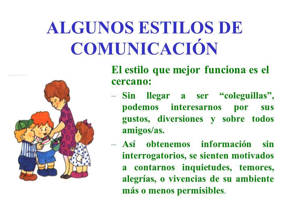 ALGUNOS ESTILOS DE COMUNICACIÓN Estilo cercano: –No quiere decir ser esclavos, que haya que abandonar cualquier actividad en cuanto el/la niño/a habrá la boca.