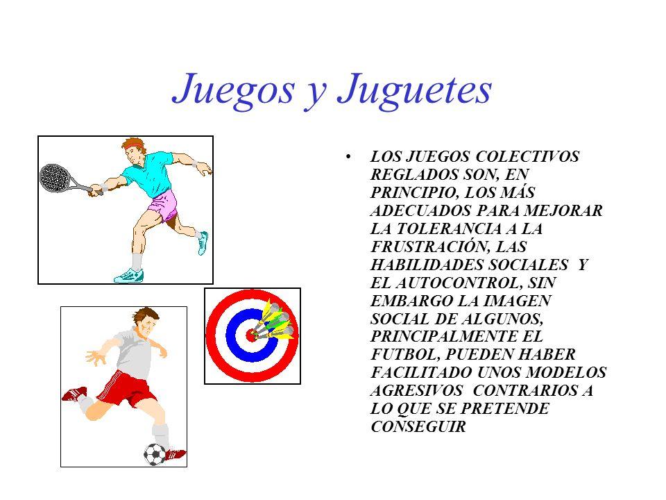 Juegos y Juguetes LOS JUEGOS COLECTIVOS REGLADOS SON, EN PRINCIPIO, LOS MÁS ADECUADOS PARA MEJORAR LA TOLERANCIA A LA FRUSTRACIÓN, LAS HABILIDADES SOC