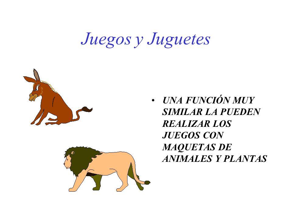 Juegos y Juguetes UNA FUNCIÓN MUY SIMILAR LA PUEDEN REALIZAR LOS JUEGOS CON MAQUETAS DE ANIMALES Y PLANTAS