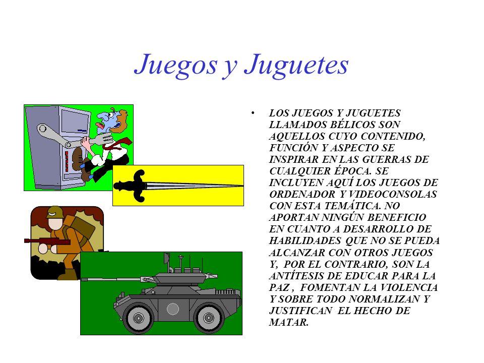Juegos y Juguetes LOS JUEGOS Y JUGUETES LLAMADOS BÉLICOS SON AQUELLOS CUYO CONTENIDO, FUNCIÓN Y ASPECTO SE INSPIRAR EN LAS GUERRAS DE CUALQUIER ÉPOCA.