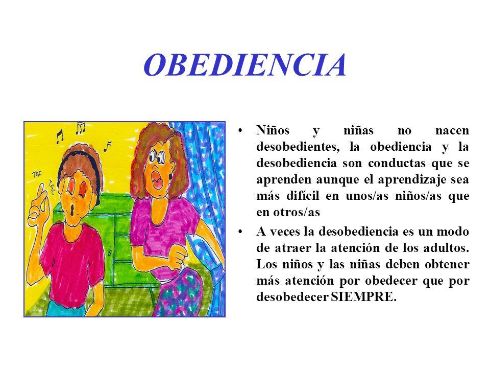 OBEDIENCIA Niños y niñas no nacen desobedientes, la obediencia y la desobediencia son conductas que se aprenden aunque el aprendizaje sea más difícil