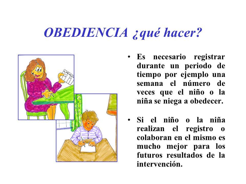 OBEDIENCIA ¿qué hacer? Es necesario registrar durante un periodo de tiempo por ejemplo una semana el número de veces que el niño o la niña se niega a