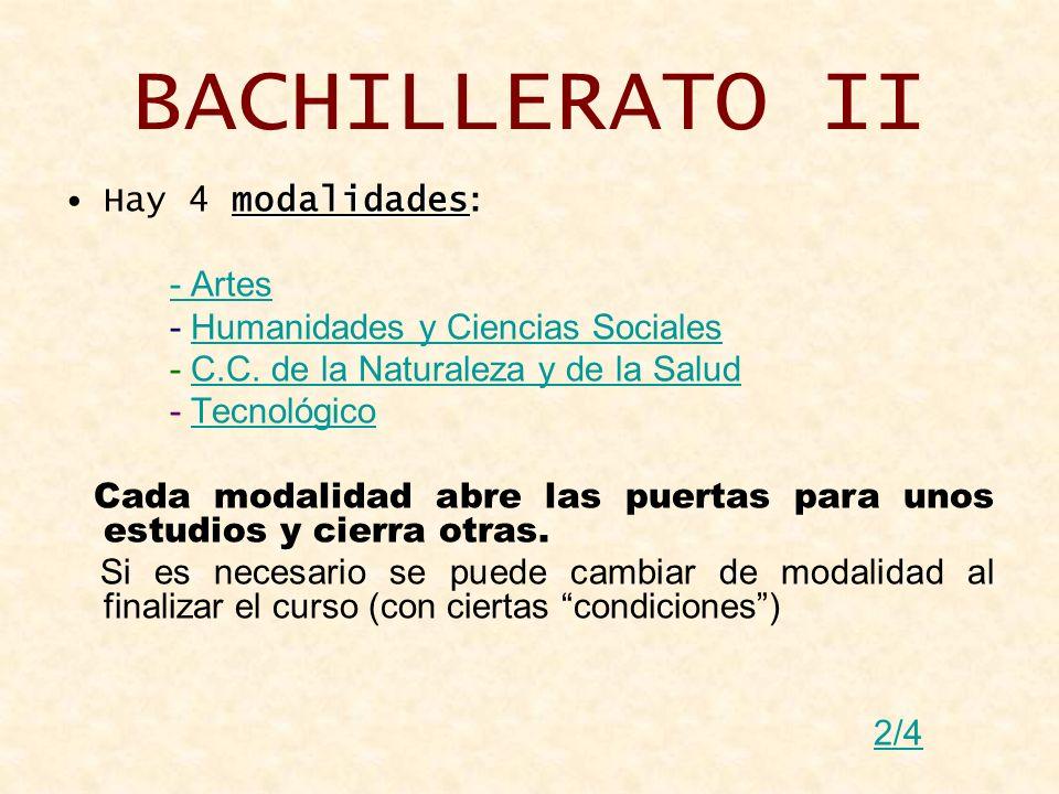 BACHILLERATO II modalidadesHay 4 modalidades : - Artes - Humanidades y Ciencias SocialesHumanidades y Ciencias Sociales - C.C. de la Naturaleza y de l