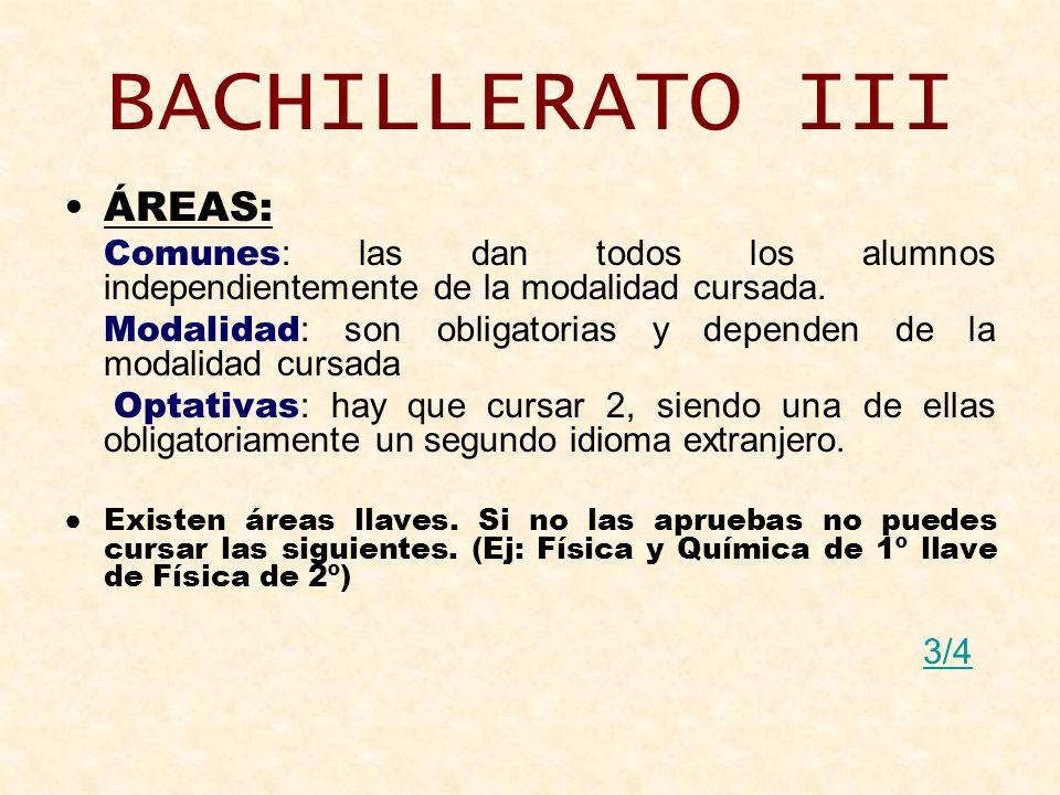 BACHILLERATO III ÁREAS: Comunes : las dan todos los alumnos independientemente de la modalidad cursada. Modalidad : son obligatorias y dependen de la