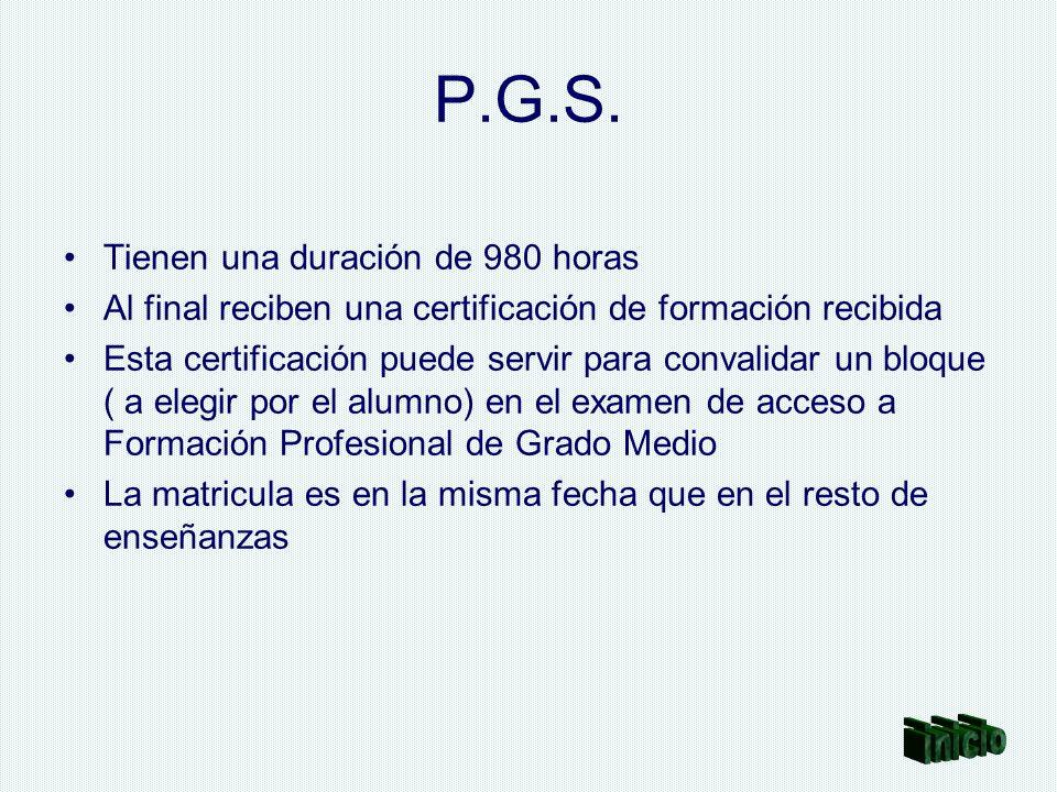 P.G.S. Tienen una duración de 980 horas Al final reciben una certificación de formación recibida Esta certificación puede servir para convalidar un bl