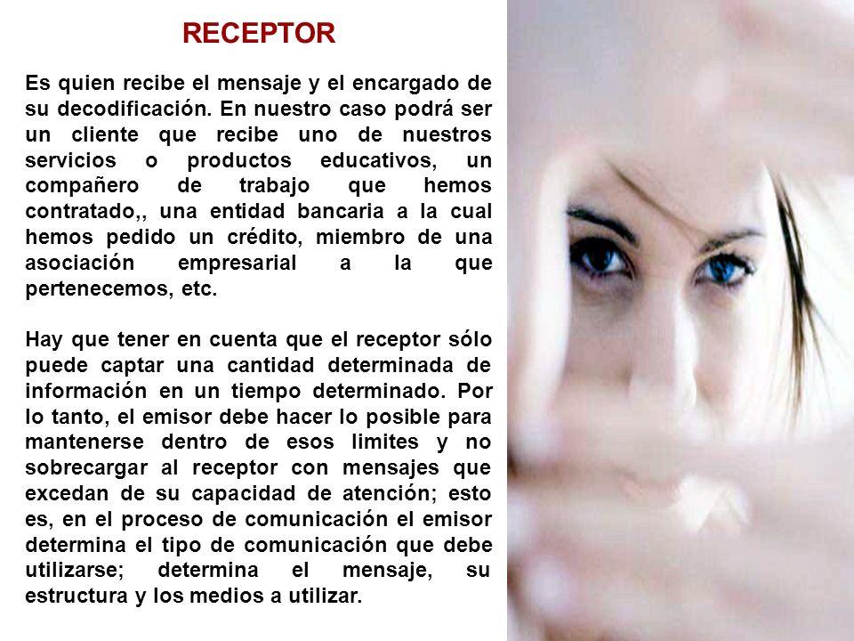 RECEPTOR Es quien recibe el mensaje y el encargado de su decodificación. En nuestro caso podrá ser un cliente que recibe uno de nuestros servicios o p