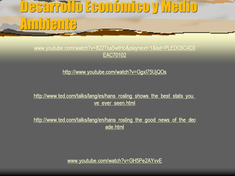 Desarrollo Económico y Medio Ambiente www.youtube.com/watch?v=822Tsa5wtHo&playnext=1&list=PLEDC6C4D3 EAC70102 http://www.youtube.com/watch?v=GgxI75UjQ