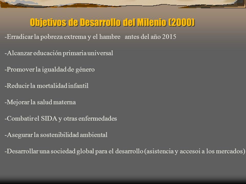 Objetivos de Desarrollo del Milenio (2000) -Erradicar la pobreza extrema y el hambre antes del año 2015 -Alcanzar educación primaria universal -Promov