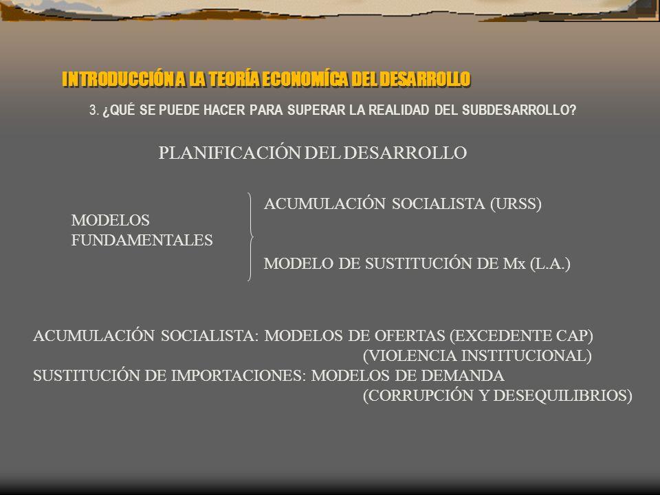 INTRODUCCIÓN A LA TEORÍA ECONOMÍCA DEL DESARROLLO 3. ¿QUÉ SE PUEDE HACER PARA SUPERAR LA REALIDAD DEL SUBDESARROLLO? PLANIFICACIÓN DEL DESARROLLO MODE