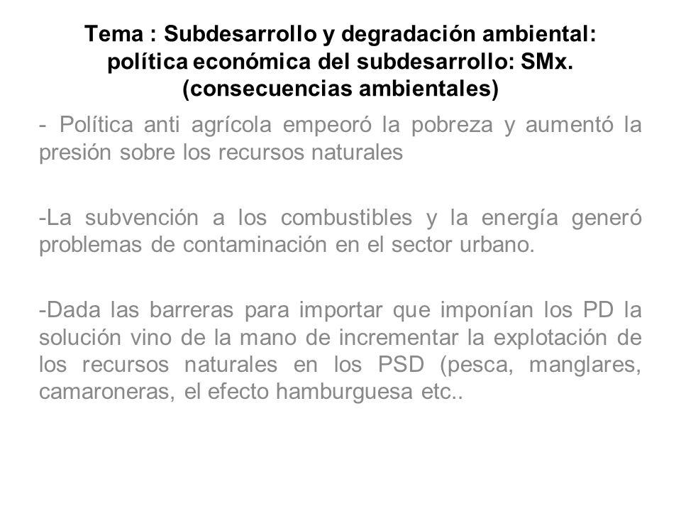 Tema : Subdesarrollo y degradación ambiental: política económica del subdesarrollo: SMx. (consecuencias ambientales) - Política anti agrícola empeoró