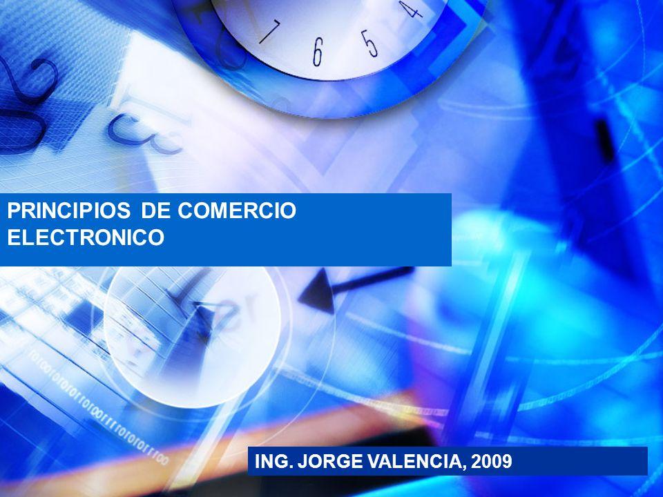 PRINCIPIOS DE COMERCIO ELECTRONICO ING. JORGE VALENCIA, 2009