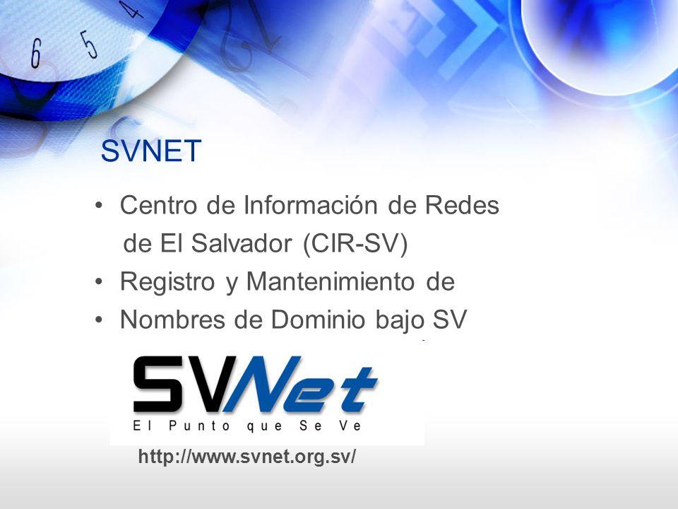 SVNET Centro de Información de Redes de El Salvador (CIR-SV) Registro y Mantenimiento de Nombres de Dominio bajo SV http://www.svnet.org.sv/