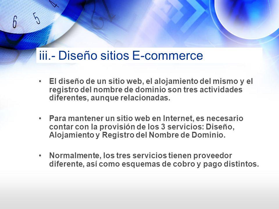 iii.- Diseño sitios E-commerce El diseño de un sitio web, el alojamiento del mismo y el registro del nombre de dominio son tres actividades diferentes