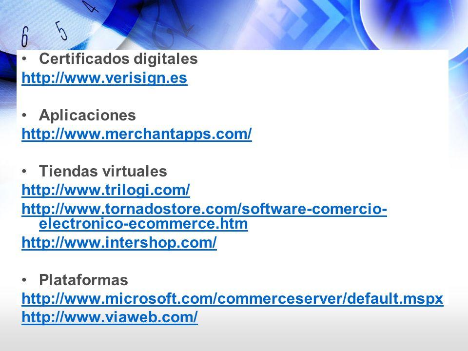 Certificados digitales http://www.verisign.es Aplicaciones http://www.merchantapps.com/ Tiendas virtuales http://www.trilogi.com/ http://www.tornadost